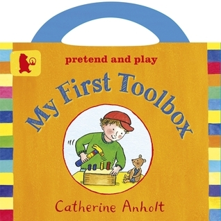 My First Toolbox Catherine Anholt