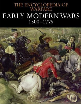 Early Modern Wars 1500-1775 (The Encyclopedia of Warfare Book 3) Various