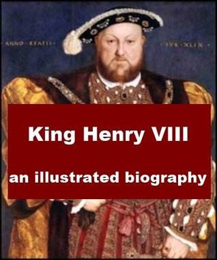 King Henry VIII, An Illustrated Biography  by  A.F. Pollard