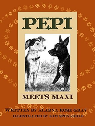 Pepi Meets Maxi (Hello Pepi : A Toy Dog is for Real Book 4)  by  Alarna Rose Gray