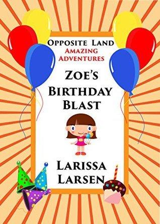 Opposite Land Amazing Adventures: Zoes Birthday Blast  by  Larissa Larsen