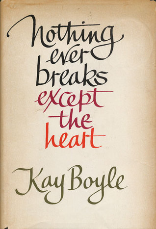 Nothing Ever Breaks Except the Heart  by  Kay Boyle