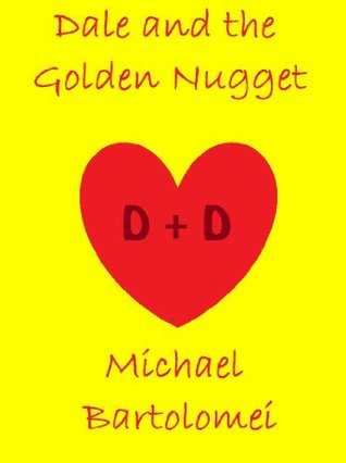 Dale and the Golden Nugget - A Short Love Story Michael Bartolomei