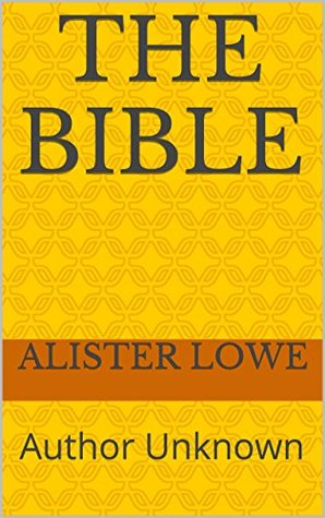 The Bible: Author Unknown (Faith Generators Book 4) Alister Lowe
