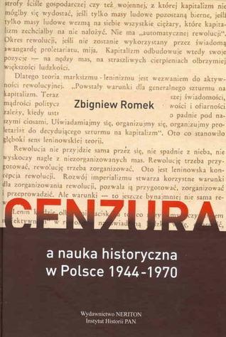 Cenzura a nauka historyczna w Polsce 1944-1970  by  Zbigniew Romek