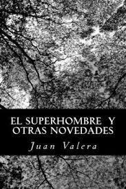 El Superhombre y Otras Novedades Juan Valera