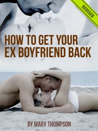 How To Get Your Ex-Boyfriend Back - Quick & Easy 9 Step Guide To Get Him Back - Limited Discount Edition  by  Mary Thompson