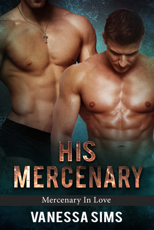 His Mercenary (Mercenary In Love, #1)  by  Vanessa  Sims