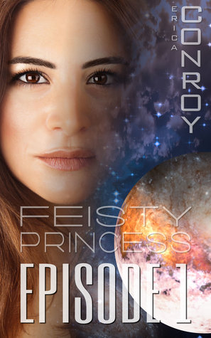 Feisty Princess: Episode 1  by  Erica Conroy