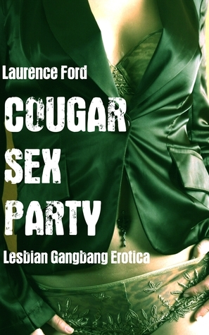 Cougar Sex Party  by  Laurence Ford