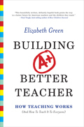 Building a Better Teacher: How Teaching Works Elizabeth   Green