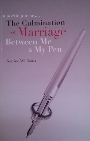 The Culmination of Marriage Between Me My Pen  by  Nadine Williams