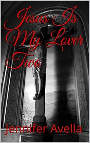 Jesus Is My Lover Two  by  Jennifer Avella