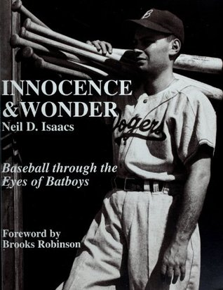 Innocence & Wonder: Baseball through the Eyes of Batboys  by  Neil D. Isaacs