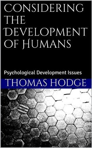 Considering the Development of Humans: Psychological Development Issues Thomas Hodge