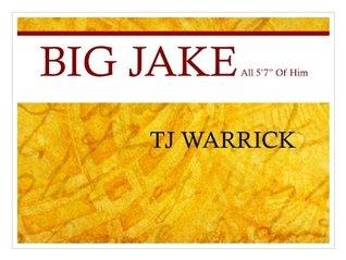 BIG JAKE: all 5 7 of him  by  TJ Warrick