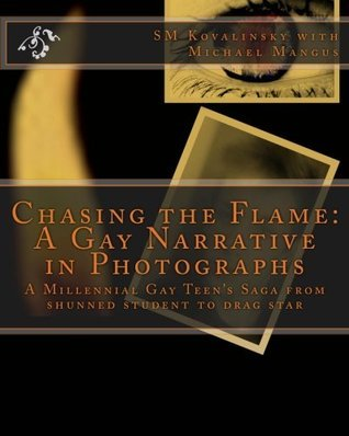 Chasing the Flame: A Gay Narrative in Photographs  by  Susan Marie Kovalinsky