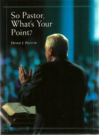 So Pastor, Whats Your Point?  by  Dennis Prutow