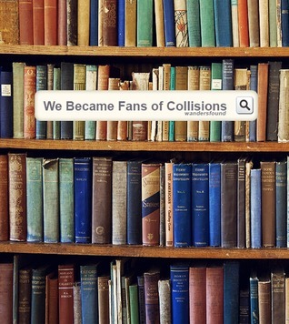 We Became Fans of Collisions  by  wandersfound