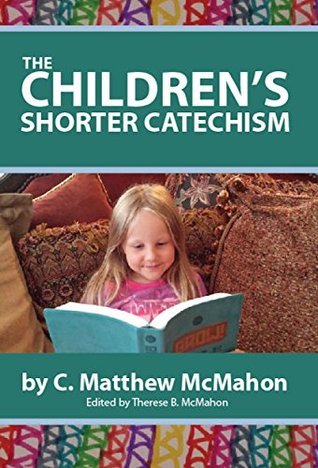 The Childrens Shorter Catechism  by  C. Matthew McMahon