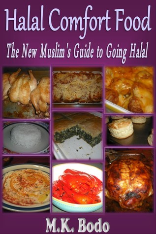 Halal Comfort Food:  The New Muslims Guide to Going Halal  by  M.K. Bodo