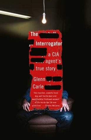 The Interrogator: A CIA Agents True Story  by  Glenn Carle