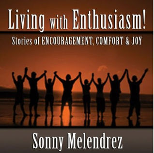 The Art of Living with Enthusiasm  by  Sonny Melendrez