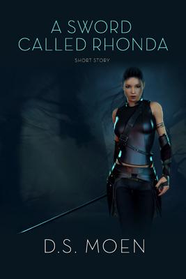 A Sword Called Rhonda  by  Deirdre Saoirse Moen