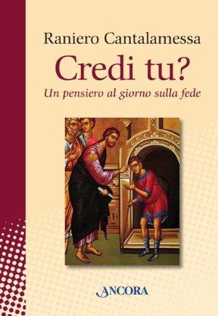 Credi tu? Un pensiero al giorno sulla fede  by  Raniero Cantalamessa