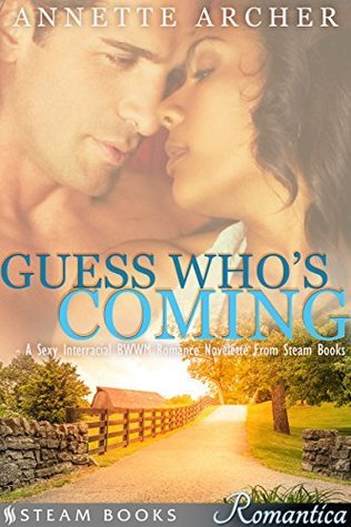 Guess Whos Coming - A Sexy Interracial BWWM Romance Novelette From Steam Books (Romantica Book 13)  by  Annette Archer