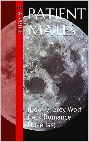 Patient Mates (Grey Wolf Pack, #7)  by  E.A. Price
