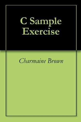 C Sample Exercise  by  Charmaine Brown