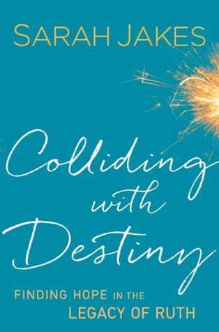 Colliding With Destiny: Finding Hope in the Legacy of Ruth  by  Sarah Jakes