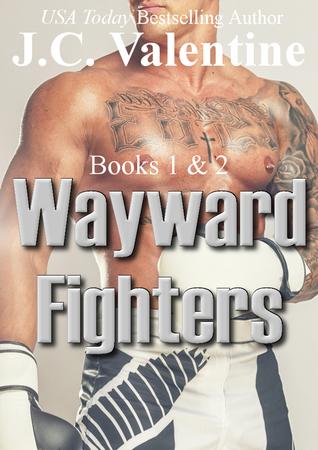 Wayward Fighters: Books 1 & 2 (Wayward Fighters, #1-2) J.C. Valentine