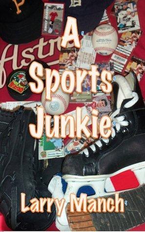 A Sports Junkie  by  Larry Manch