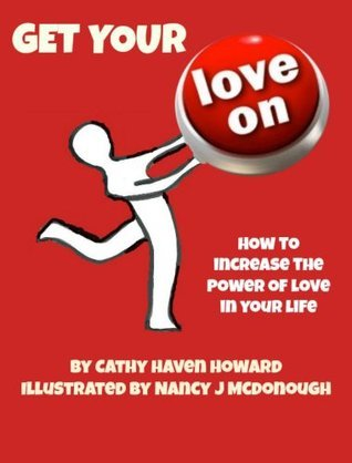 Get Your Love On: How To Increase the Power of Love in Your Life  by  Cathy Haven Howard