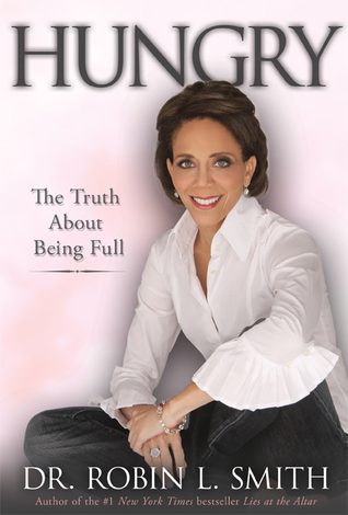 Hungry: The Truth About Being Full  by  Robin L. Smith