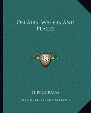 On Airs, Waters And Places  by  Hippocrates