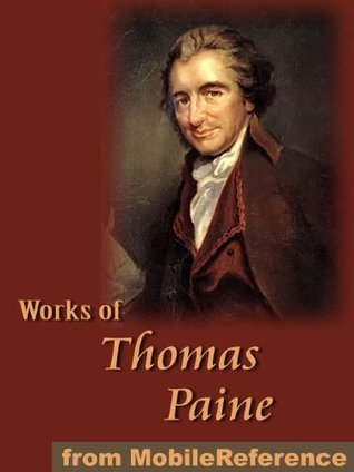 Works of Thomas Paine. Includes Common Sense, The American Crisis, The Rights of Man, The Age of Reason and A Letter Addressed to the Abbe Raynal  by  Thomas Paine