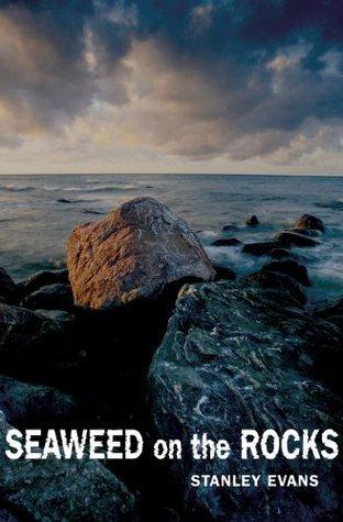Seaweed on the Rocks: 1 Stanley Evans