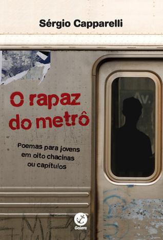 O Rapaz do Metrô: Poemas para Jovens em Oito Chacinas ou Capítulos  by  Sérgio Capparelli