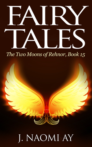 Fairy Tales (The Two Moons of Rehnor, Book 15)  by  J. Naomi Ay