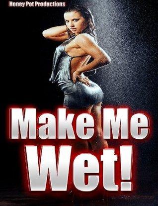 Make Me Wet: Five Hardcore Erotic Stories to Make You Squirt Codie Jones