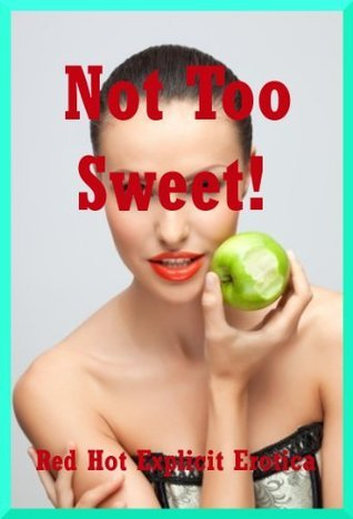Not Too Sweet! Five Explicit Erotica Stories  by  Connie Hastings