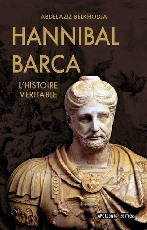 Hannibal Barca, lhistoire véritable  by  Abdelaziz Belkhodja