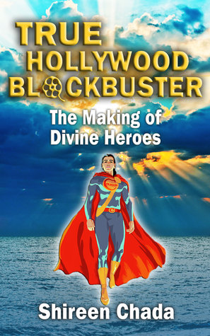 True Hollywood Blockbuster: The Making of Divine Heroes  by  Shireen Chada