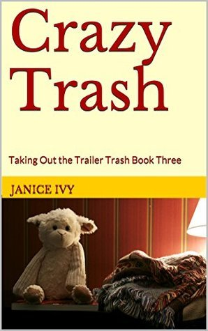 Crazy Trash: Taking Out the Trailer Trash Book Three  by  Janice Ivy