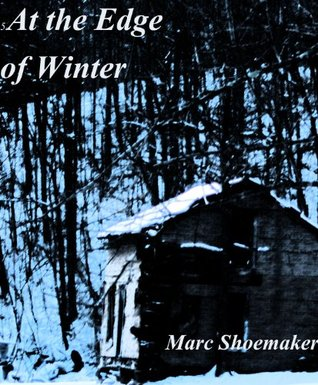 At the Edge of Winter Marc Shoemaker