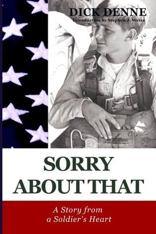 Sorry About That: A story from a soldiers heart Dick Denne
