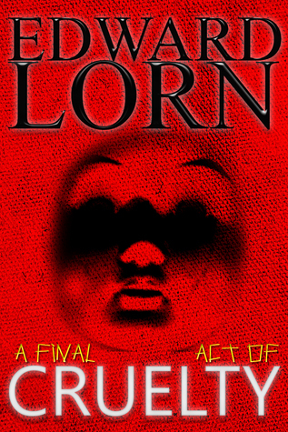 A Final Act of Cruelty (Cruelty #6-10)  by  Edward Lorn